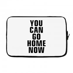 you can go home now (black) Laptop sleeve | Artistshot