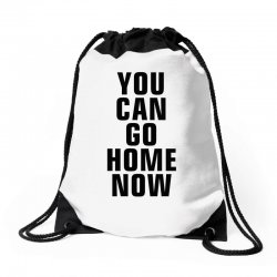 you can go home now (black) Drawstring Bags | Artistshot
