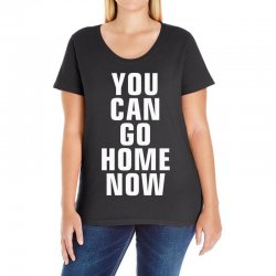 you can go home now Ladies Curvy T-Shirt | Artistshot