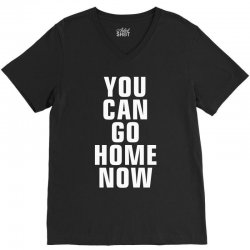 you can go home now V-Neck Tee | Artistshot