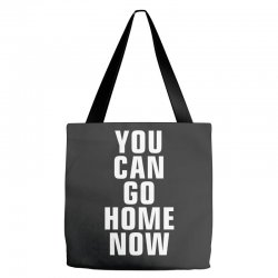 you can go home now Tote Bags | Artistshot