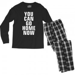 you can go home now Men's Long Sleeve Pajama Set | Artistshot