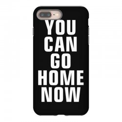 you can go home now iPhone 8 Plus Case | Artistshot