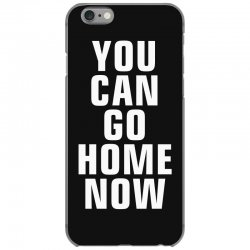 you can go home now iPhone 6/6s Case | Artistshot