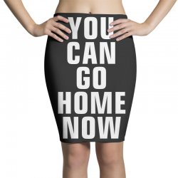 you can go home now Pencil Skirts | Artistshot