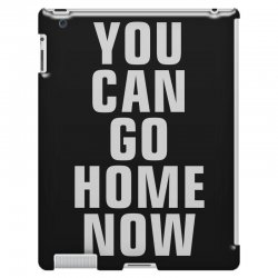 you can go home now iPad 3 and 4 Case | Artistshot