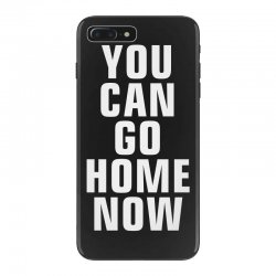 you can go home now iPhone 7 Plus Case | Artistshot