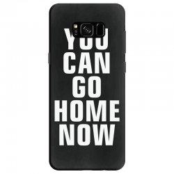 you can go home now Samsung Galaxy S8 Case | Artistshot