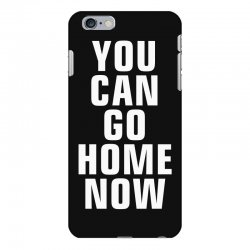 you can go home now iPhone 6 Plus/6s Plus Case | Artistshot