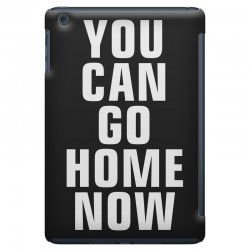 you can go home now iPad Mini Case | Artistshot