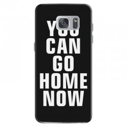 you can go home now Samsung Galaxy S7 Case | Artistshot