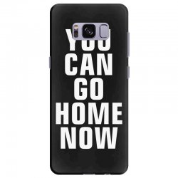 you can go home now Samsung Galaxy S8 Plus Case | Artistshot
