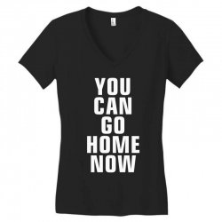 you can go home now Women's V-Neck T-Shirt | Artistshot
