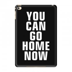 you can go home now iPad Mini 4 Case | Artistshot