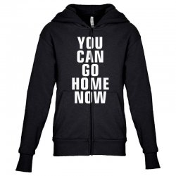 you can go home now Youth Zipper Hoodie | Artistshot