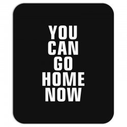 you can go home now Mousepad | Artistshot