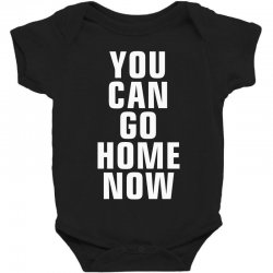 you can go home now Baby Bodysuit | Artistshot