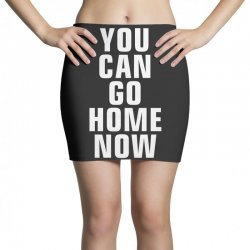 you can go home now Mini Skirts | Artistshot