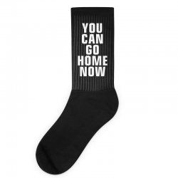 you can go home now Socks | Artistshot