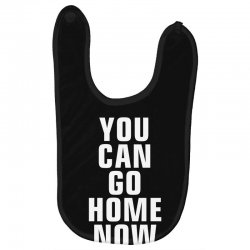 you can go home now Baby Bibs | Artistshot