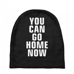 you can go home now Baby Beanies | Artistshot