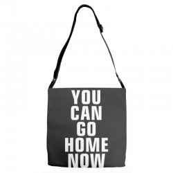 you can go home now Adjustable Strap Totes | Artistshot