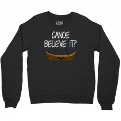 canoe believe it funny pun (can you) Crewneck Sweatshirt | Artistshot