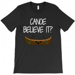canoe believe it funny pun (can you) T-Shirt | Artistshot