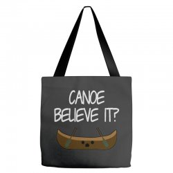canoe believe it funny pun (can you) Tote Bags | Artistshot