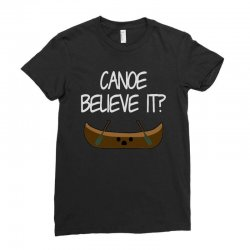canoe believe it funny pun (can you) Ladies Fitted T-Shirt | Artistshot