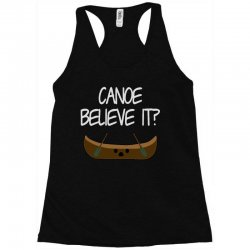 canoe believe it funny pun (can you) Racerback Tank | Artistshot