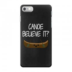 canoe believe it funny pun (can you) iPhone 7 Case | Artistshot