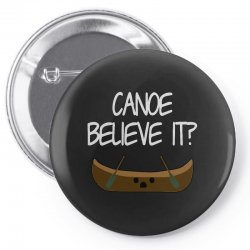 canoe believe it funny pun (can you) Pin-back button | Artistshot