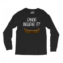 canoe believe it funny pun (can you) Long Sleeve Shirts | Artistshot