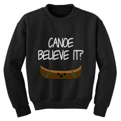canoe believe it funny pun (can you) Youth Sweatshirt | Artistshot