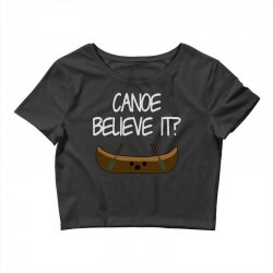 canoe believe it funny pun (can you) Crop Top | Artistshot
