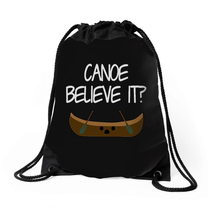 Canoe Believe It Funny Pun (can You) Drawstring Bags | Artistshot
