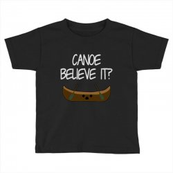canoe believe it funny pun (can you) Toddler T-shirt | Artistshot