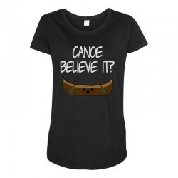 canoe believe it funny pun (can you) Maternity Scoop Neck T-shirt | Artistshot