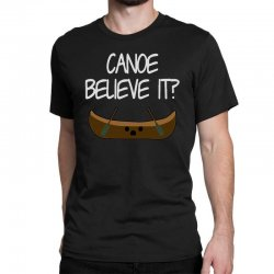 canoe believe it funny pun (can you) Classic T-shirt | Artistshot