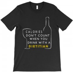 calories don't count when you drink with a dietitian T-Shirt | Artistshot