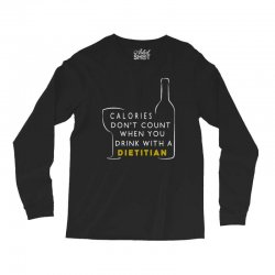 calories don't count when you drink with a dietitian Long Sleeve Shirts | Artistshot