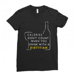 calories don't count when you drink with a dietitian Ladies Fitted T-Shirt | Artistshot