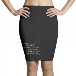 calories don't count when you drink with a dietitian Pencil Skirts | Artistshot