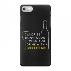 calories don't count when you drink with a dietitian iPhone 7 Case | Artistshot