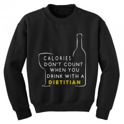 calories don't count when you drink with a dietitian Youth Sweatshirt | Artistshot