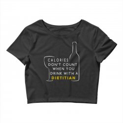 calories don't count when you drink with a dietitian Crop Top | Artistshot