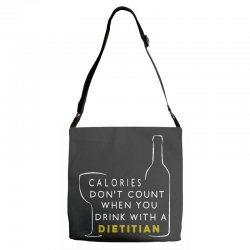 calories don't count when you drink with a dietitian Adjustable Strap Totes | Artistshot