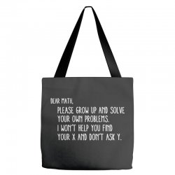 dear math please grow old and solve your own problems Tote Bags | Artistshot