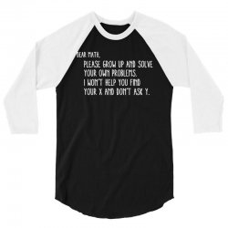 dear math please grow old and solve your own problems 3/4 Sleeve Shirt | Artistshot